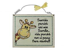 "Targhetta giraffa ""Sorrido perchè.... Targhette Country Paintings, Decoupage, Crafts For Kids, Sisters, Scrap, Printables, Positivity, Templates, My Love"