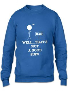 not a good sign funny joke Crewneck Sweatshirt