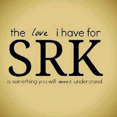The love I have for SRK....