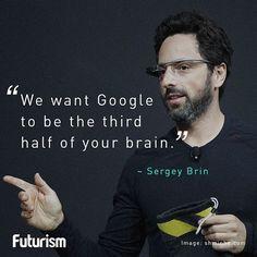 """""""Google - third half of our brain!"""", Sergey Brin!"""