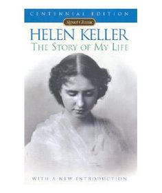 The Story of My Life, by Helen Keller | 33 Classic Books That Will Make You Forget Your Smartphone