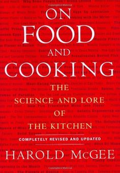 On Food and Cooking: The Science and Lore of the Kitchen by Harold McGee, http://www.amazon.com/dp/0684800012/ref=cm_sw_r_pi_dp_e4pDqb1DTXYBW