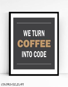 We Turn Coffee Into Code Art Print For Geeks by TalkingPictures. Funny quotes for programmers. Nerd art.