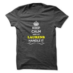 Keep Calm and Let LAURENS Handle it - #gifts #gift for girls. BUY-TODAY  => https://www.sunfrog.com/Movies/Keep-Calm-and-Let-LAURENS-Handle-it.html?id=60505