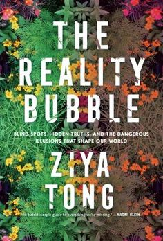 Buy The Reality Bubble: Blind Spots, Hidden Truths, and the Dangerous Illusions that Shape Our World by Ziya Tong and Read this Book on Kobo's Free Apps. Discover Kobo's Vast Collection of Ebooks and Audiobooks Today - Over 4 Million Titles! Best Science Books, We Energies, Ways Of Seeing, Penguin Random House, Book Show, Book Club Books, Book Clubs, Before Us, Inevitable