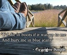 when i die bury me in my boots and jeans cause thats the way i am