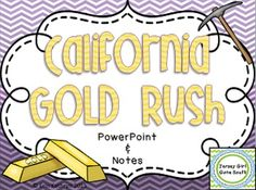 This PowerPoint and notes set gives students and teachers everything they need to know about the California Gold Rush, including supplies, boomtowns, forty-niners, and how California became a state. Includes:- 8 slide PowerPoint- 3 pages of notes- answer keyThis internet scavenger hunt covers Georgia Performance Standards:SS4H6 The student will explain westward expansion of America between 1801 and 1861.a.
