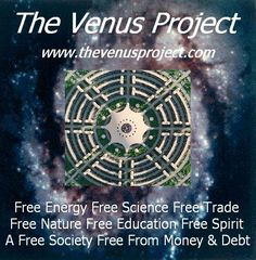 The Venus Project evolving a society empowered with free renewable energy and free trade science spirit education and economy. Free from money debt.