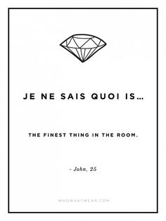 """""""Je Ne Sais Quoi is the finest thing in the room."""" #WWWQuotesToLiveBy"""