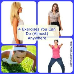 4 Exercises You Can Do (Almost) Anywhere - www.calmhealthysexy.com Exercise and physical activity for busy women!