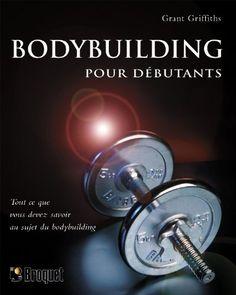 Bodybuilding pour débutants by Grant Griffiths http://www.amazon.ca/dp/2890007642/ref=cm_sw_r_pi_dp_26Jcvb1ZWEM2T