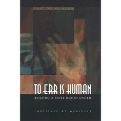 To Err Is Human 2009 | To Err Is Human: Building a Safer Health System