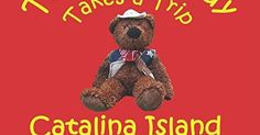Tucson Teddy Takes a Trip: Catalina Island (Volume 1) by ... | books that have moved me | Pinterest