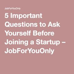 5 Important Questions to Ask Yourself Before Joining a Startup – JobForYouOnly
