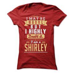 I MAY BE WRONG I AM A SHIRLEY T-Shirts, Hoodies. VIEW DETAIL ==►…