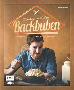 Backen mit dem Backbuben: Cocktailcakes, Klassiker und Kuchen vom Grill von Markus Hummel http://www.amazon.de/dp/3863554140/ref=cm_sw_r_pi_dp_h6pvwb1ZNHTRX