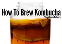 How To Brew Kombucha / http://villagegreennetwork.com/brew-kombucha/
