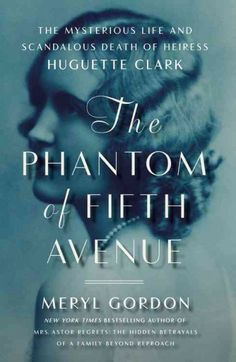The Phantom of Fifth Avenue : the mysterious life and scandalous death of heiress Huguette Clark by Meryl Gordon