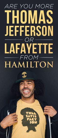 "Are You More Thomas Jefferson Or Lafayette From ""Hamilton""<<I was Thomas Jefferson. Great, I'm so elitist."