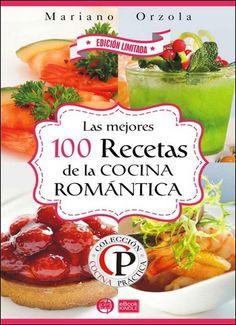Las mejores 100 recetas de la cocina romántica - Mariano Orzola