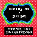 This is a NEW AND IMPROVED product!!  It is my original How to Start a Sentence power point combined with task cards and cloze notes to supplement ...