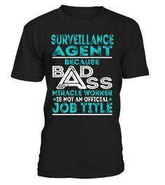Surveillance Agent Because Badass Miracle Worker Is Not An Official Job Title T-Shirt #SurveillanceAgent