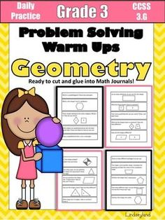 Give your students an edge up on problem solving! Twenty math warm-ups aligned to Common Core 3.G are included in this packet. Copy and cut apart warm-ups to glue in math journals to give students daily problem solving practice. Answer key, teacher displa