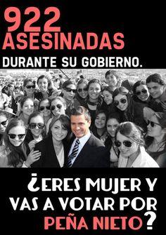 922 feminicidios durante su gobierno en el Estado de México...¿Eres mujer y vas a votar por Peña Nieto?