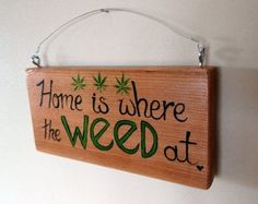 A place is not a home without weed :P