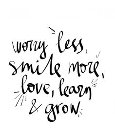 Worry less, smile more, love, learn & grow