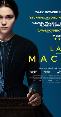 "Lady MacBeth: Directed by William Oldroyd.  With Florence Pugh, Christopher Fairbank, Cosmo Jarvis, Bill Fellows. In this adaptation of Nikolai Leskov's novella ""Lady Macbeth of the Mtsensk, a 19th century young bride is sold into marriage to a middle-aged man."