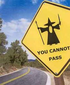 A humorous picture depicting Gandalf in The Fellowship of the Ring. I had to post something LOTR related after hearing the exciting news about The Hobbit film(s) coming out in 2010 and Gandalf, Legolas, Aragorn, Thranduil, Funny Road Signs, You Shall Not Pass, Plakat Design, O Hobbit, Hobbit Hole