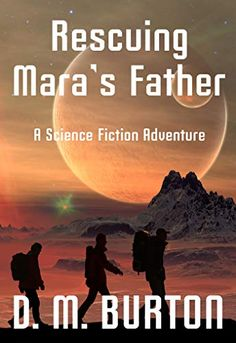 """Read """"Rescuing Mara's Father A Science Fiction Adventure"""" by D. Burton available from Rakuten Kobo. Her father is gone! Mara has to rescue him before the Queen tortures and kills h. Nancy Drew Books, Adventure Novels, Words With Friends, Star Trek Movies, Writing A Book, Science Fiction, My Books, This Book, Father"""