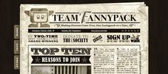 http://www.teamfannypack.com/    I like the newspaper layout. It's cluttered but in a way that it's still readable. I generally like that kind of aesthetic. I like all the fonts. The attention to detail just seems quite high.