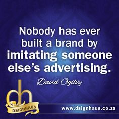 Nobody has ever built a brand by imitating someone else's advertising. Advertising Quotes, Marketing And Advertising, Someone Elses, David, Thoughts, Business, Advertising, Tanks, Ideas
