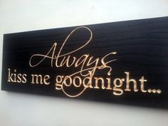 Items similar to Always Kiss Me Goodnight Cottage Chic Wedding And Anniversary Carved Wooden Sign Home Decor in Black on Etsy Always Kiss Me Goodnight, Home Design Decor, Home Decor, Craft Day, Gadget Gifts, New Crafts, Home Signs, Cottage Chic, Wooden Signs