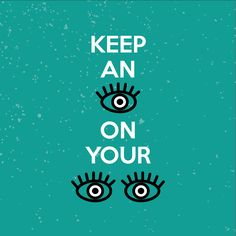 YOUR EYES WATCH OUT FOR YOU, so watch out for your eyes! Call us if you experience eye pain or changes in vision.