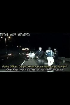 Chief Keef's take on speeding.   19 Of The Most Valid Points Ever Made