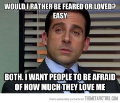 Well said, Michael Scott...Well said....