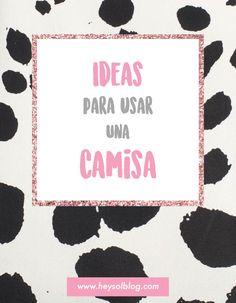 HEY SOL! | Blog de moda argentina: IDEAS PARA USAR UNA CAMISA