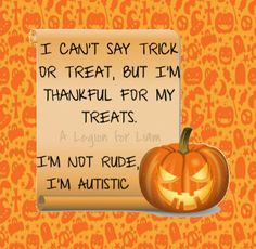 I can't say trick or treat, but I'm thankful for my treats.  #autism #halloween #specialneeds