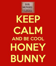 KEEP CALM AND BE COOL HONEY BUNNY