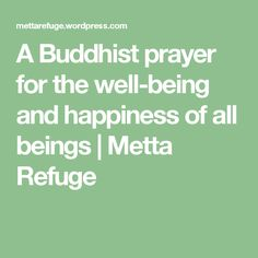 A Buddhist prayer for the well-being and happiness of all beings | Metta Refuge