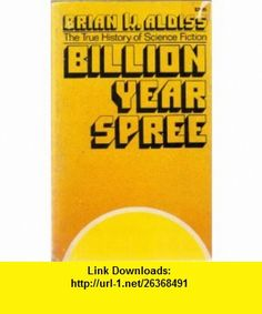Billion Year Spree The True History of Science Fiction Brian Aldiss ,   ,  , ASIN: B0012FFW00 , tutorials , pdf , ebook , torrent , downloads , rapidshare , filesonic , hotfile , megaupload , fileserve