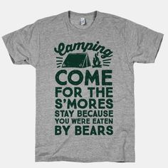 Camping: Come For The S'Mores Stay Because You Were Eaten By Bears #camping #nature #jokes #outdoors #quotes #campfire