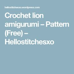 Crochet lion amigurumi – Pattern (Free) – Hellostitchesxo