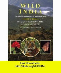 Wild India The Wildlife and Scenery of India and Nepal (9780262132763) Guy Mountfort, Gerald Cubitt , ISBN-10: 0262132761  , ISBN-13: 978-0262132763 ,  , tutorials , pdf , ebook , torrent , downloads , rapidshare , filesonic , hotfile , megaupload , fileserve