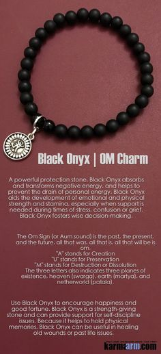 BE PRESENT: Black Onyx | OM Charm...A powerful protection stone, Black Onyx absorbs and transforms negative energy, and helps to prevent the drain of personal energy. Black Onyx aids the development of emotional and physical strength and stamina, especially when support is needed during times of stress, confusion or grief. Black Onyx fosters wise decision-making.
