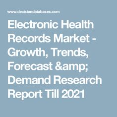 Electronic Health Records Market - Growth, Trends, Forecast & Demand Research Report Till 2021