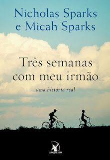 TUDO BEM JUNTO E MISTURADO!!!: Três Semanas com meu Irmão - Nicholas Sparks